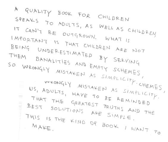 Dobra slikovnica se obraća i djeci i odraslima, ona se ne može prerasti. Tu mislim i na sadržaj i na formu. Bitno je da se djeca ne podcjenjuju i ne serviraju im se banalnosti i prazne šablone, koje se brkaju sa jednostavnošću. Mi odrasli smo ti koji se trebaju podsjećati da su najveće istine i najkvalitetnija rješenja jednostavni. Takve slikovnice želim raditi.